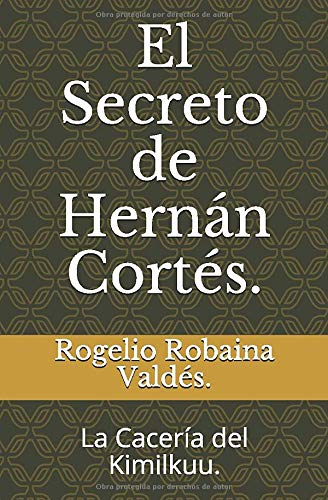 El Secreto de Hernán Cortés.: La Cacería del Kimilkuu.