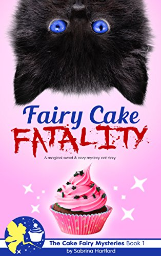 fairy-cake-fatality-a-magical-sweet-cozy-mystery-cat-story-the-cake-fairy-mysteries-book-1