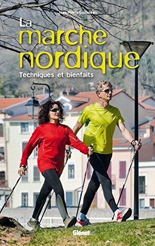 La marche nordique: Technique et bienfaits par Jean-Pierre Guilloteau