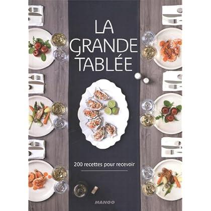 La grande tablée : 200 recettes pour recevoir