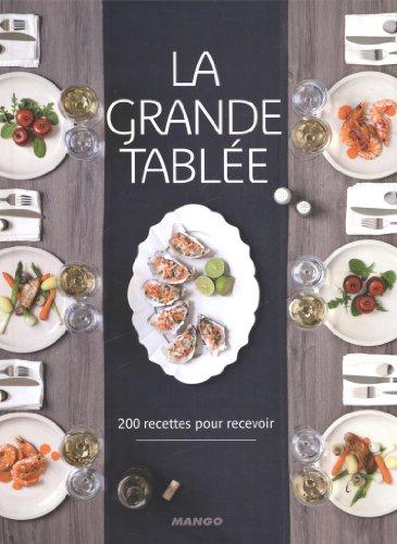 La grande tablée : 200 recettes pour recevoir par Mango