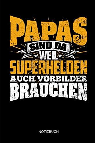 Papas sind da weil Superhelden auch Vorbilder brauchen - Notizbuch: Lustiges Vater & Papa Notizbuch (liniert). Vater Geschenk, Geburtstagsgeschenk & Vatertagssgeschenk ()