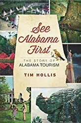 See Alabama First:: The Story of Alabama Tourism by Hollis, Tim (2013) Paperback