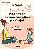 Cahier Méditation et concentration parent-enfant - 50 activités 5-12 ans