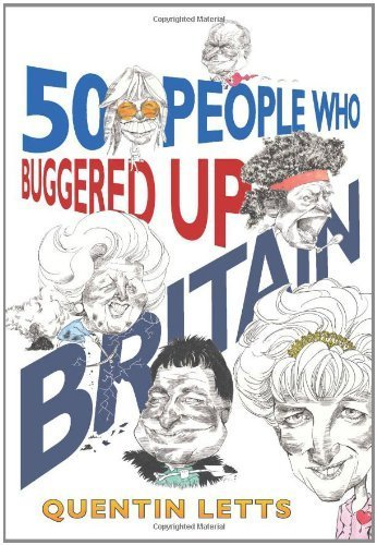 50 People Who Buggered Up Britain by Letts, Quentin (2008) Hardcover