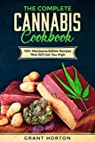 The Complete Cannabis Cookbook: 100+ Marijuana Edible Recipes That Will Get You High (English Edition)