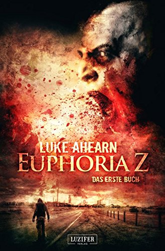 Euphoria Z - Zombie-Thriller: Apokalypse, Dystopie, Endzeit, Pandemie
