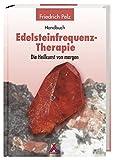 Edelsteinfrequenz-Therapie: Die Heilkunst von Morgen? - Friedrich Pelz