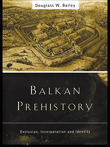 Balkan Prehistory: Exclusion, Incorporation and Identity (English Edition)