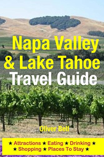 Napa Valley & Lake Tahoe Travel Guide: Attractions, Eating, Drinking, Shopping & Places To Stay (English Edition)