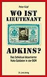 Wo ist Lieutenant Adkins? Das Schicksal desertierter Nato-Soldaten in der DDR - Peter Köpf