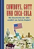Cowboys, Gott und Coca-Cola. Die Geschichte der USA erzählt von Sylvia Englert