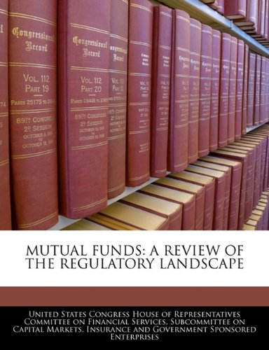 MUTUAL FUNDS: A REVIEW OF THE REGULATORY LANDSCAPE