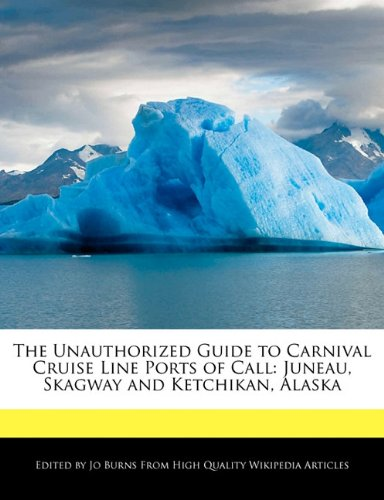 the-unauthorized-guide-to-carnival-cruise-line-ports-of-call-juneau-skagway-and-ketchikan-alaska
