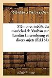 Memoires Inedits Du Marechal de Vauban Sur Landau Luxembourg Et Divers Sujets (Histoire)