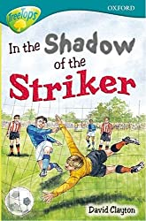 Oxford Reading Tree: Level 16: TreeTops Stories: In the Shadow of the Striker (Treetops Fiction)