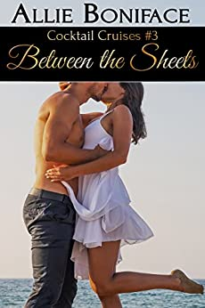 Between the Sheets (Cocktail Cruises Book 3) (English Edition) di [Boniface, Allie]