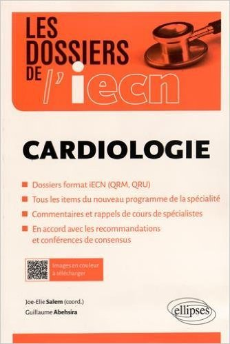 Les Dossiers de l'iECN Cardiologie de Joe-Elie Salem ,Guillaume Abehsira ( 7 juillet 2015 )