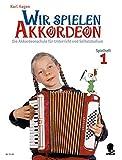 Wir spielen Akkordeon: Die Akkordeonschule für Unterricht und Selbststudium. Spielheft 1. Akkordeon.