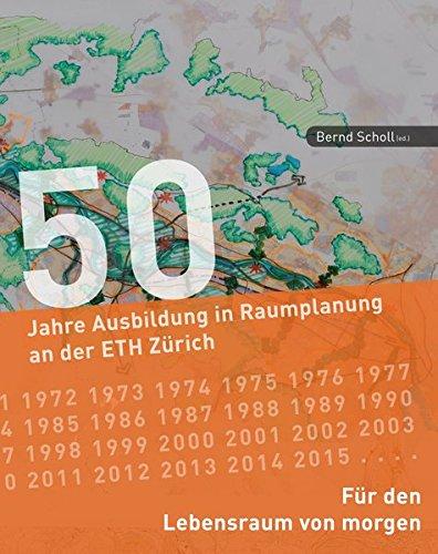 Für den Lebensraum von morgen: 50 Jahre Ausbildung in Raumplanung an der ETH Zürich