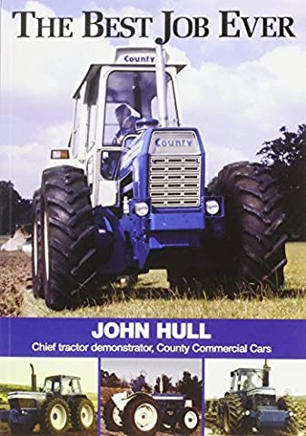 The Best Job Ever: Chief Tractor Demonstrator, County Commercial Cars by John Hull (1-Oct-2010) Paperback