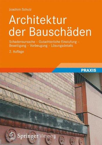 Architektur der Bauschäden: Schadensursache - Gutachterliche Einstufung - Beseitigung - Vorbeugung - Lösungsdetails (German Edition)