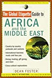 The Global Etiquette Guide to Africa and the Middle East: Everything You Need to Know for Business and Travel Success (Global Etiquette Guides)