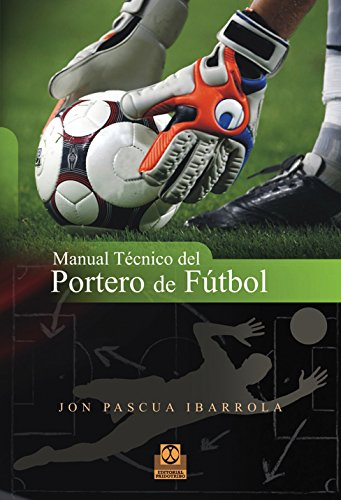 Manual técnico del portero de fútbol (Deportes nº 14) por Jon Pascua Ibarrola