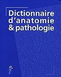 Dictionnaire d'anatomie et pathologie