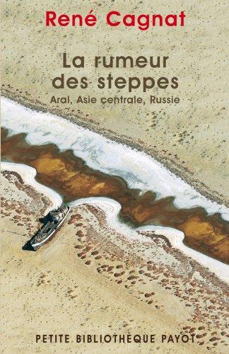 La Rumeur des steppes - Aral, Asie centrale, Russie