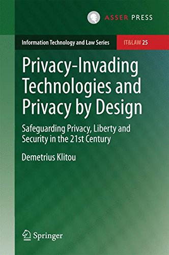 Privacy-Invading Technologies and Privacy by Design: Safeguarding Privacy, Liberty and Security in the 21st Century (Information Technology and Law Series)