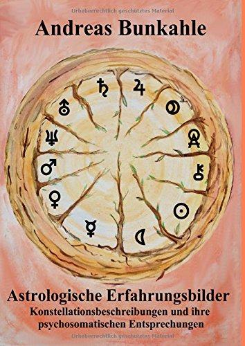 Astrologische Erfahrungsbilder: Konstellationsbeschreibungen und ihre psychosomatischen Entsprechungen in Erlebens- und Erleidensform mit Arzneimittelentsprechungen