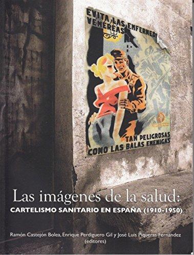 LAS IMÁGENES DE LA SALUD: CARTELISMO SANITARIO EN ESPAÑA (1910-1950) por RAMÓN; PERDIGUERO GIL, ENRIQUE; PIQUERAS FERNÁNDEZ, JOSÉ LUIS (Ed.) CASTEJÓN BOLEA