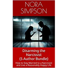 Disarming the Narcissist (5 Author Bundle): How to Stay Married to a Narcissistic Partner and Still Be (Reasonably) Happy (English Edition)