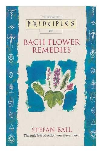 Thorsons principles of Bach flower remedies / Stefan Ball
