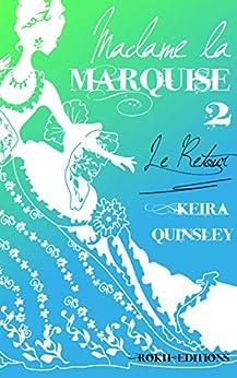 MADAME LA MARQUISE 2: Le Retour par [Quinsley, Keira]