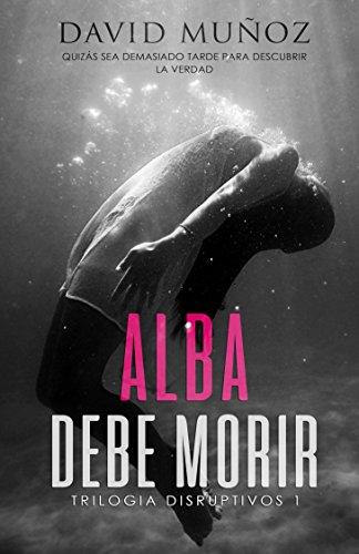 ALBA DEBE MORIR (DISRUPTIVOS 1)