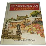 The Market Square Dog by James Herriot (1989-09-01)