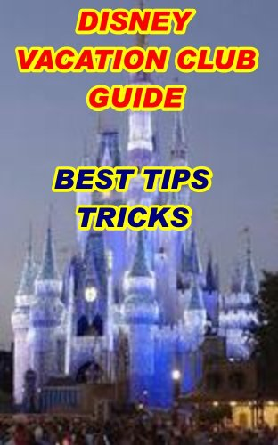 Disney Vacation Guide: Disney Vacation Guide Tips Tricks (Disney Vacation Club Guidance Book 1) (English Edition)