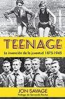 Teenage: La invención de la juventud, 1875-1945 par Savage