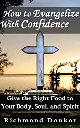 How to Evangelize with Confidence: Give the Right Food to your Body, Soul, and Spirit