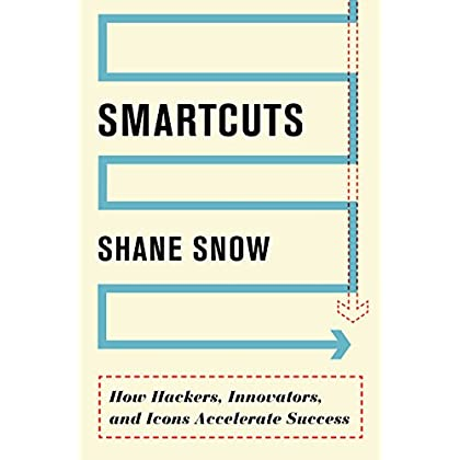 Smartcuts: How Hackers, Innovators and Icons Accelerate Success [Paperback] [Nov 24, 2014] Shane Snow