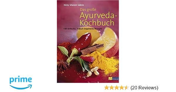 Das große Ayurveda-Kochbuch: 150 einfache, indisch inspirierte ...