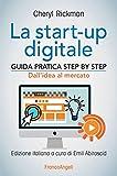 Scarica Libro La start up digitale Guida pratica step by step Dall idea al mercato per il successo dall idea all exit (PDF,EPUB,MOBI) Online Italiano Gratis