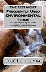 The 1333 Most Frequently Used Environmental Terms: English-Spanish-English Dictionary of Environmental Terms - Diccionario de Términos Ambientales - ... (The 1333 Most Frequently Used Terms)