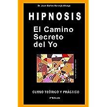 El Camino Secreto del Yo: Curso Teórico y Prácto de Hipnosis