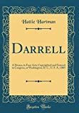 Darrell: A Drama, in Four Acts; Copyrighted and Entered in Congress, at Washington, D. C., U. S. A.; 1885 (Classic Reprint)