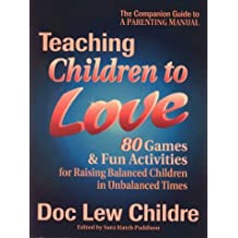 Teaching Children to Love: 80 Games and Fun Activities for Raising Balanced Children in Unbalanced Times by Doc Childre (1-May-1996) Paperback