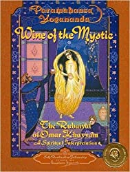 Wine of the Mystic: The Rubaiyat of Omar Khayyam : A Spiritual Interpretation, from Edward Fitzgerald's Translation of the Rubaiyat