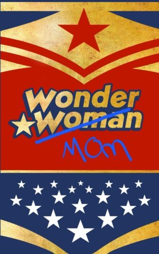 Wonder Mom: Mothers Day Gifts / Baby Shower Gifts ( Wonder Woman Themed Ruled Notebook ) (Statement Series)
